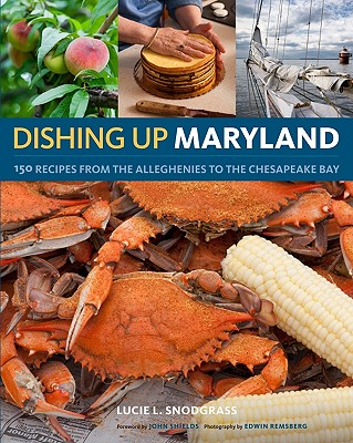 Dishing Up Maryland By Snodgrass, Lucie L./ Remsberg, Edwin (PHT)